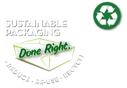Sustainable Packaging - Done Right. Reduce, Re-Use, Recycle - Made in the USA
